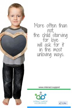 More often than not the child starving for love will ask for it in the most unloving of ways.  If your child is misbehaving do they need your EAR?  Empathy - pay attention to their feelings Attention - notice them and see what's wrong Respect - their needs are important too and may be different to what you want.  Sometimes rewarding bad behaviour with a hug is the best answer for everyone!