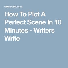 How To Plot A Perfect Scene In 10 Minutes - Writers Write