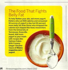 The food that fights belly fat: http://www.eatbetteramerica.com/recipes/featured-brands/yoplait-yogurt.aspx (here's a link to yogurt recipes too)