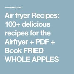 Air fryer Recipes: 100+ delicious recipes for the Airfryer + PDF + Book FRIED WHOLE APPLES