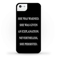 She Was Warned She Was Given An Explanation Nevertheless She Persisted - Show off your political side with this democratic inspired, United States Senate, Elizabeth Warren inspired, feminist, Coretta Scott King, civil rights phone case! Carry this quote with pride and continue your efforts to fight for your human rights!