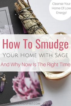 What it smudging and how can you smudge or sage your home? Smudge your home to bring up it's vibration and get rid of negative energy! How to smudge. How to sage your home. What is sage used for?