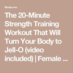The 20-Minute Strength Training Workout That Will Turn Your Body to Jell-O (video included) | Female Fit Body