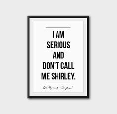 Hey, I found this really awesome Etsy listing at https://www.etsy.com/listing/212123113/i-am-serious-and-dont-call-me-shirley