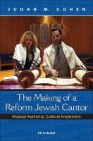 The making of a Reform Jewish cantor : musical authority, cultural investment / Judah M. Cohen. Classmark: Pb.556.20A.C1