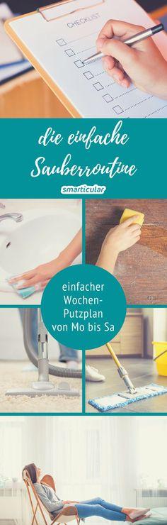 Putzen im Haushalt mit möglichst wenig Aufwand? Das geht mit einer ausgeklügelten Wochenroutine für ein immer ordentliches Zuhause.
