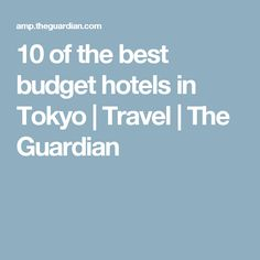 10 of the best budget hotels in Tokyo | Travel | The Guardian