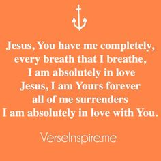Jesus,you have me completely.
