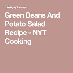 Green Beans And Potato Salad Recipe - NYT Cooking