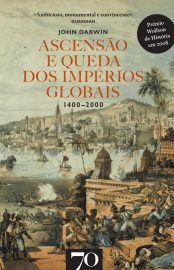 Ascensão e Queda dos Impérios Globais.1400-2000 - John Darwin
