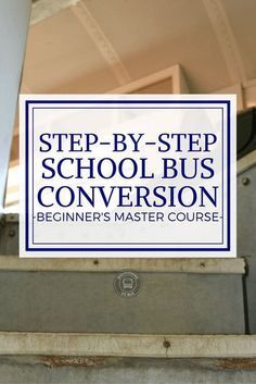 The guide for completing your own basic bus conversion. This online school bu s conversion course teaches you each step of a bus conversion. Step By Step School, Bus Remodel, School Bus House, School Buses, School School, Converted School Bus, Bus Living, Tiny Living, Short Bus
