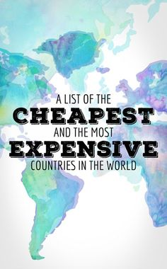 A List Of The Cheapest And The Most Expensive Countries In The World -via Just One Way Ticket