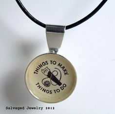 Things to Make Things to Do Pendant with a by SalvagedJewelry, $22.00