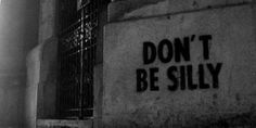 dont be silly