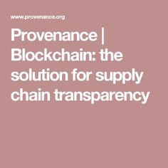 Provenance | Blockchain: the solution for supply chain transparency