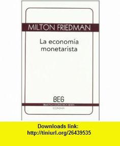 La economia monetarista (Spanish Edition) (9788497845991) Milton Friedman , ISBN-10: 8497845994  , ISBN-13: 978-8497845991 ,  , tutorials , pdf , ebook , torrent , downloads , rapidshare , filesonic , hotfile , megaupload , fileserve