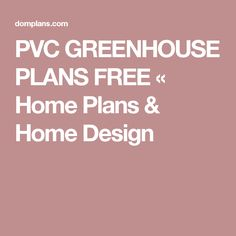 PVC GREENHOUSE PLANS FREE « Home Plans & Home Design