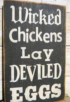 wicked chickens lay deviled eggs... Southern