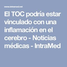 El TOC podría estar vinculado con una inflamación en el cerebro - Noticias médicas - IntraMed