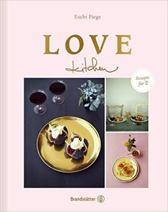 Für Liebende, die gemeinsam genießen. Ein traumhaft schönes Buch der Österreicherin Eschi Fiege: Love kitchen – Rezepte für 2, Brandstätter Verlag.