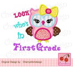 Look who's in First Grade,First Grade owl,School owl digital applique -4x4 5x7 6x10-Machine Embroidery Applique Design by CherryStitchDesign on Etsy