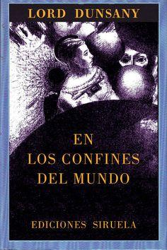 LORD DUNSANY - En los confines del mundo (Siruela. El ojo sin párpado, n.º 26)