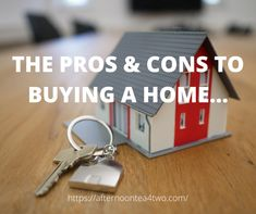 THE PROS & CONS TO BUYING A HOME...
