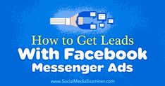 In this article, you'll discover how to create Messenger ad campaigns that will generate new leads for your business. Internet Marketing Company, Facebook Marketing, Social Media Marketing, Digital Marketing, Marketing News, Using Facebook For Business, How To Use Facebook, How To Get Clients, Website Maintenance