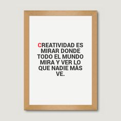 Creatividad es mirar donde todo el mundo mira y ver lo que nadie más ve.