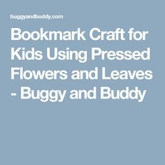 Bookmark Craft for Kids Using Pressed Flowers and Leaves - Buggy and Buddy