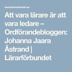 Att vara lärare är att vara ledare – Ordförandebloggen: Johanna Jaara Åstrand   Lärarförbundet