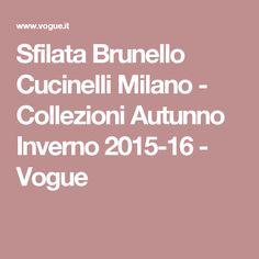 Sfilata Brunello Cucinelli Milano - Collezioni Autunno Inverno 2015-16 - Vogue