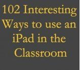 Educational Technology and Mobile Learning: 100+ Tips on how to Integrate iPad into your Classroom