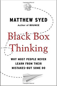 Black Box Thinking: Why Most People Never Learn from Their Mistakes--But Some Do: Matthew Syed: 9781591848226: Amazon.com: Books