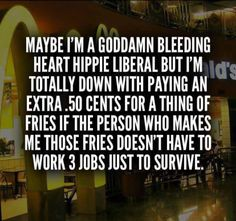 """though i agree with this, i think the real problem stems from corporate greed (they can """"afford"""" to pay their workers more but don't b/c they do not have to). why? b/c they have collectively procured the government in order to keep the minimum wage static and ensure that they continue to astronomically profit while workers earn poverty level wages. it is reflective of a system of oligarchy not democracy."""