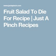 Fruit Salad To Die For Recipe | Just A Pinch Recipes