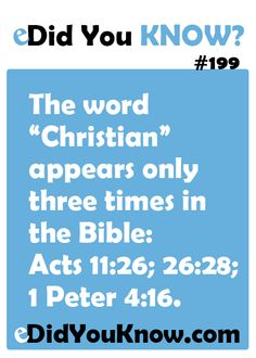 "The word ""Christian"" appears only three times in the Bible: Acts 11:26; 26:28; 1 Peter 4:16."