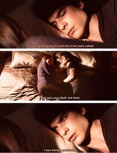 I love that Damon is a bad boy, but hes to complete opposite with Elena. He knew she was hurting and he didnt want to take advantage of her, even though its implied that she tried to get him to. This is why I will ALWAYS be on Team Damon.
