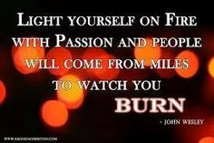 Find your purpose, and come ALIVE with passion baby!