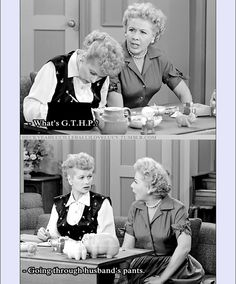 "Ethel:""What's G.T.H.P.?""  Lucy: ""Going through husband's pants."""