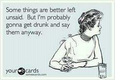 funny if it weren't true... hence my 2 drink  limit in social situations. lol