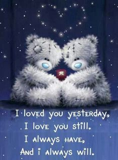 Relationship Quotes - ❤️ I loved you yesterday, I love you still, I always have, and I always will. Tatty Teddy, Cute Love, I Love You, My Love, Me To You, Calin Gif, Gif Noel, Teddy Bear Quotes, Teddy Bear Pictures