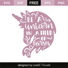 *** FREE SVG CUT FILE for Cricut, Silhouette and more *** Be a unicorn in a field of horses