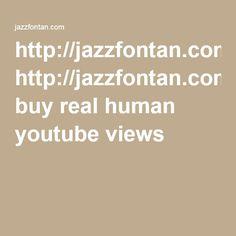 http://jazzfontan.com/ buy real human youtube views