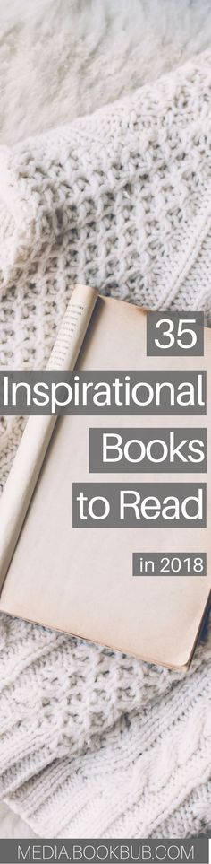 35 inspirational books to add to your 2018 reading list. A great list of books to read in your in your 20s and in your thirties or books to read before you die.