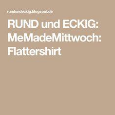 RUND und ECKIG: MeMadeMittwoch: Flattershirt