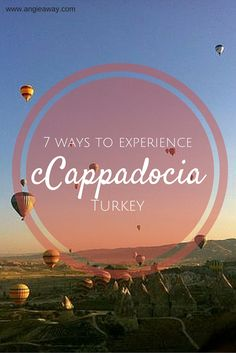 7 Ways to Experience Cappadocia, Turkey - hot air balloons, cuisine and more!