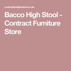 Bacco High Stool - Contract Furniture Store