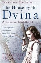 The House by the Dvina: A Russian Childhood, Eugenie Fraser