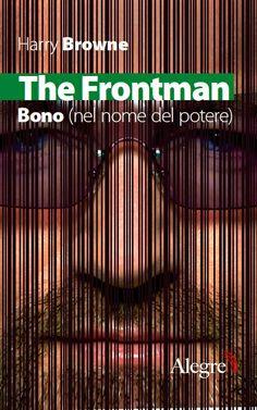 Intervista a Harry Browne, autore di «The Frontman. Bono (Nel nome del potere)»  Nel 1987 siam andate,mia sorella ed io, a trovarlo dove abitava alla martello tower di Bray per una intervista.Era ancora 'uno dei mortali'.